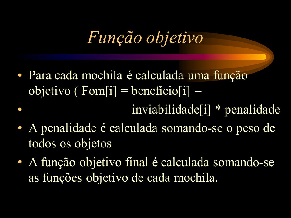 Função objetivo Para cada mochila é calculada uma função objetivo ( Fom[i] = benefício[i] – inviabilidade[i] * penalidade.